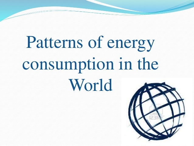  Worlds primary energy consumption is growing by 5.6%.  The Asia Pacific Region continues to lead Global energy consumpt...