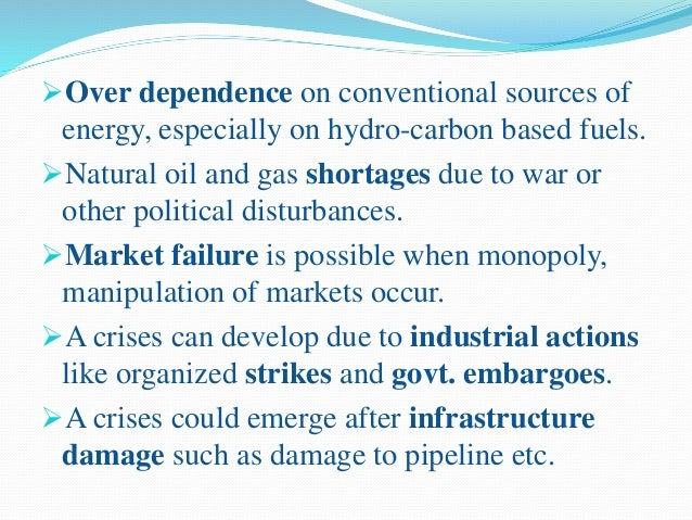 Over consumption. Attack by terrorists on oil production and supply plants. Political events and changes. Government/ ...