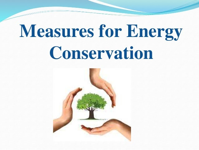 Creating Awareness. Improve efficiency of equipments, machinery and appliances. Upgrade all equipments through technolo...