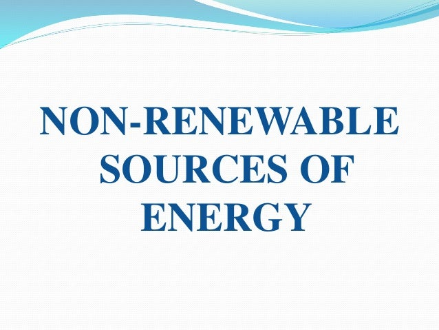  Let's learn about fossil fuels, which are non- renewable energy resources.  Fossil fuels are formed from the remains of...