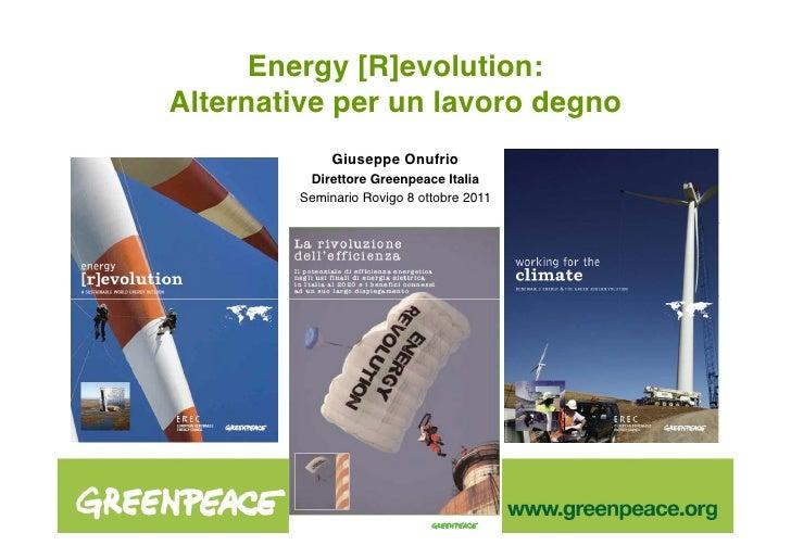 Energy [R]evolution: !Alternative per un lavoro degno!              Giuseppe Onufrio!          Direttore Greenpeace Italia...