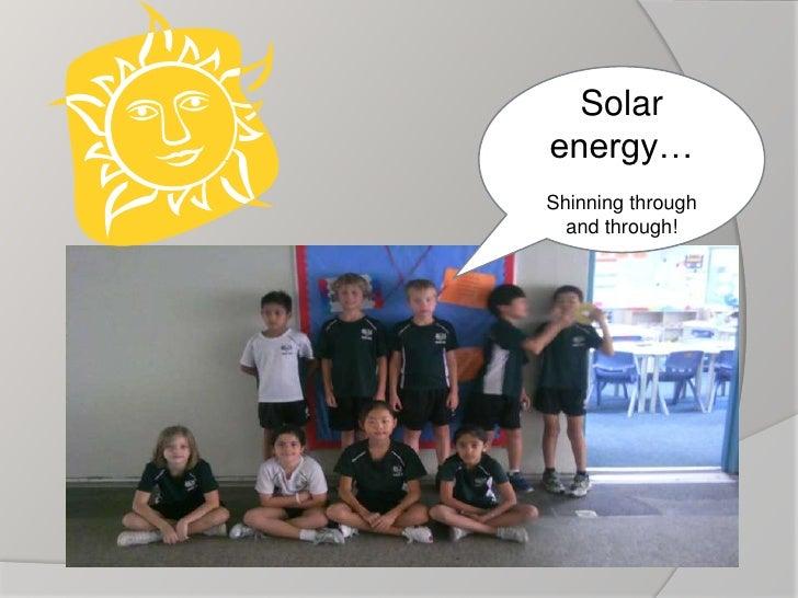 Solar energy…<br />Shinning through and through!<br />
