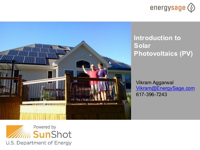 Introduction to Solar Photovoltaics (PV)  Vikram Aggarwal Vikram@EnergySage.com 617-396-7243