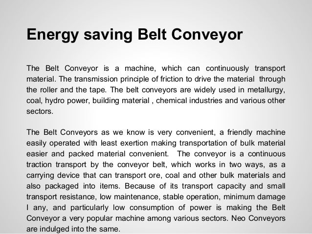 Energy saving Belt Conveyor The Belt Conveyor is a machine, which can continuously transport material. The transmission pr...