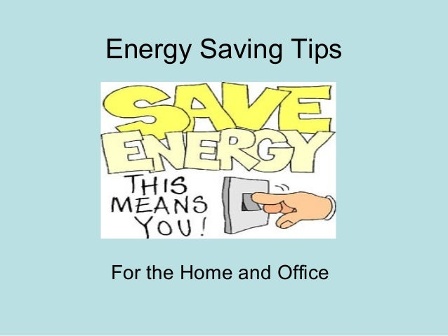 Energy Saving TipsFor the Home and Office