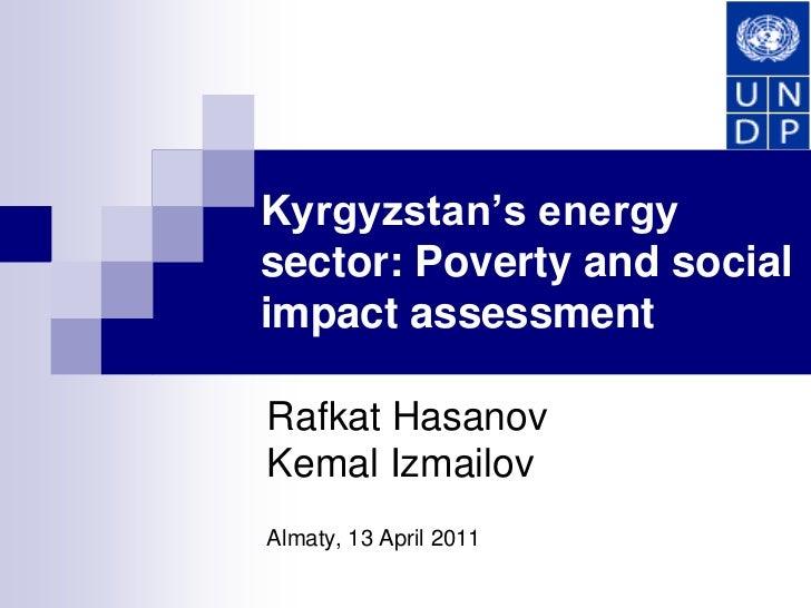 Kyrgyzstan's energy sector: Poverty and social impact assessment<br />RafkatHasanovKemalIzmailov<br />Almaty, 13 April 201...