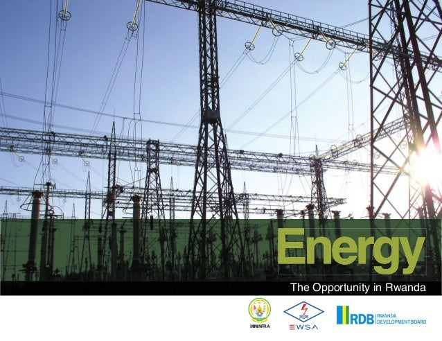Energy           The Opportunity in RwandaMInInFrA