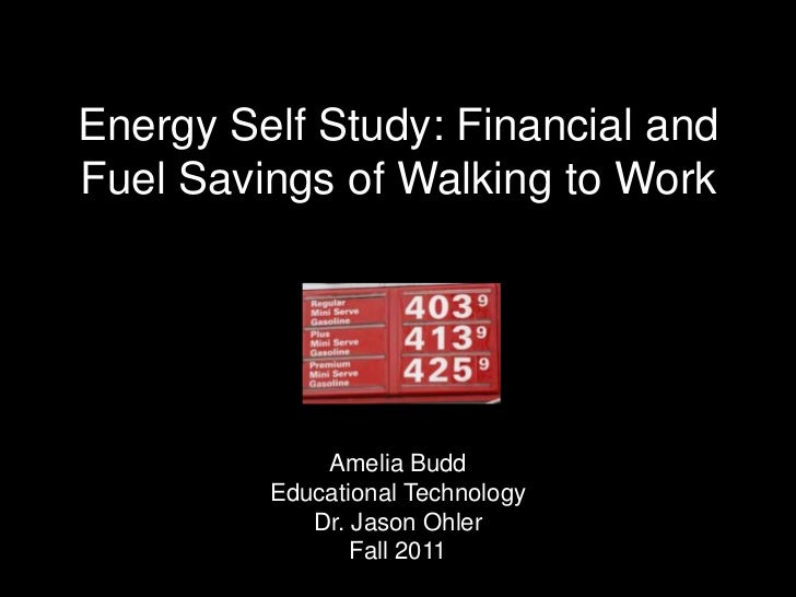 Energy Self Study: Financial andFuel Savings of Walking to Work             Amelia Budd         Educational Technology    ...