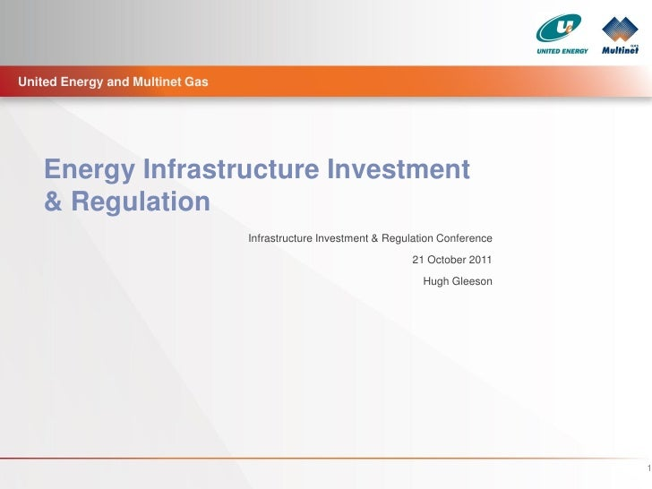 United Energy and Multinet Gas    Energy Infrastructure Investment    & Regulation                                 Infrast...