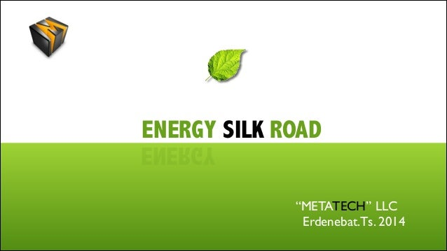 "ENERGY SILK ROAD  YGRENE  ""METATECH"" LLC	  Erdenebat.Ts. 2014"