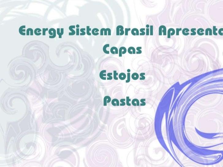 Energysistem Brasil Apresenta:capasestojos pastas<br />