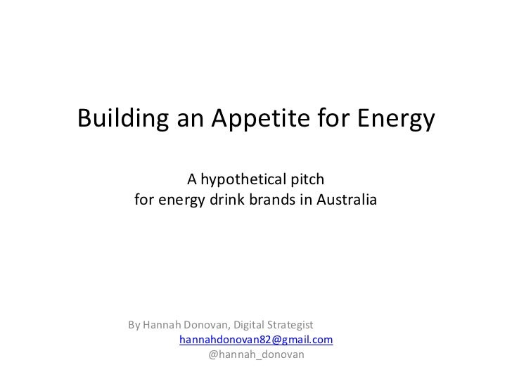 Building an Appetite for EnergyA hypothetical pitch for energy drinks brands in Australia<br />By Hannah Donovan, Digital ...