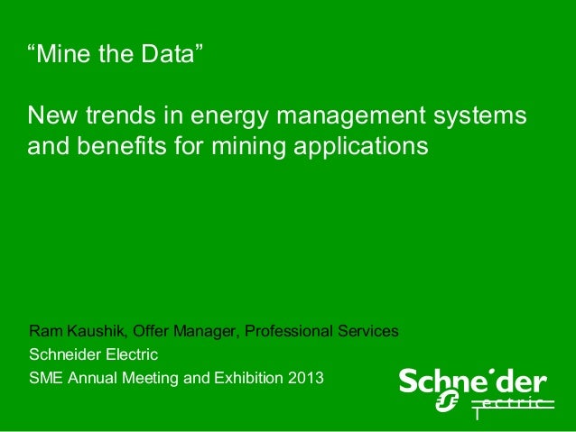 """""""Mine the Data""""New trends in energy management systemsand benefits for mining applicationsRam Kaushik, Offer Manager, Prof..."""