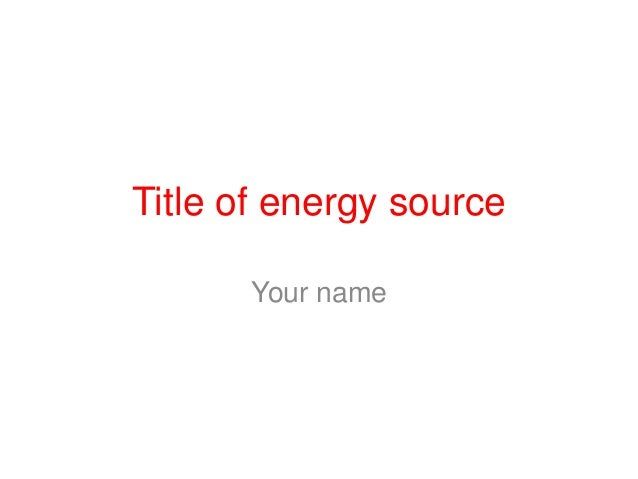 Title of energy sourceYour name