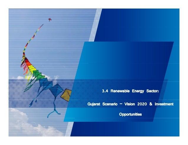 3.4 Renewable Energy Sector:  Gujarat Scenario – Vision 2020 & Investment  Opportunities