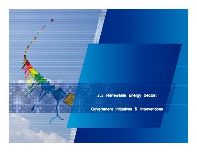3.5 Renewable Energy Sector:  Government Initiatives & Interventions  38