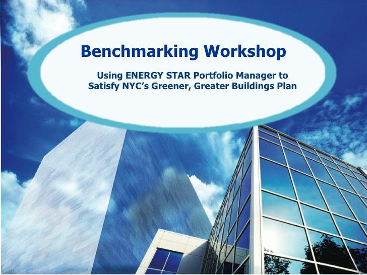 TitleBenchmarking Workshop  Using ENERGY STAR Portfolio Manager toSatisfy NYC's Greener, Greater Buildings Plan