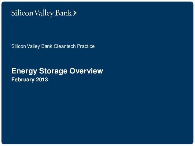 Silicon Valley Bank Cleantech PracticeEnergy Storage OverviewFebruary 2013
