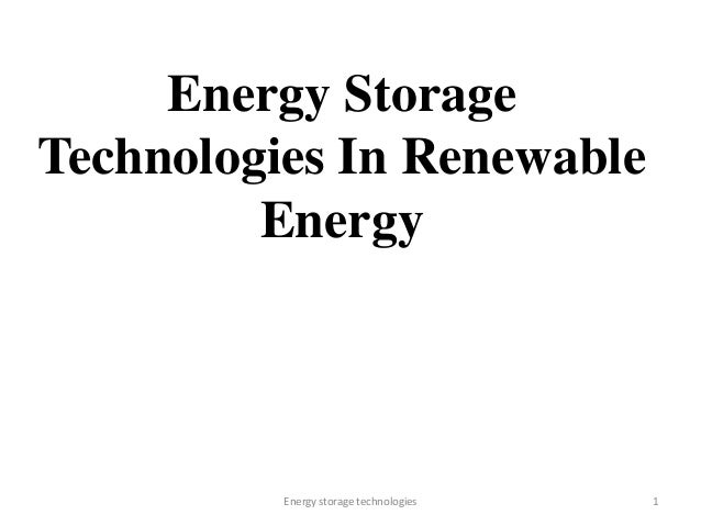 Energy Storage Technologies In Renewable Energy  Energy storage technologies  1