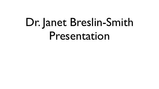 Dr. Janet Breslin-Smith      Presentation