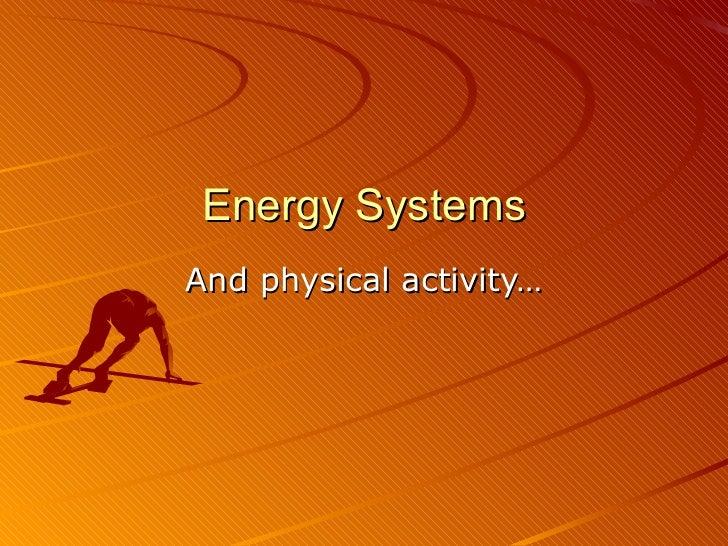 Energy SystemsAnd physical activity…