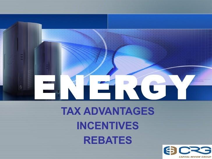 ENERGY TAX ADVANTAGES INCENTIVES REBATES