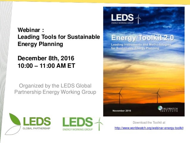 Organized by the LEDS Global Partnership Energy Working Group Webinar : Leading Tools for Sustainable Energy Planning Dece...