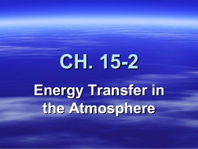CH. 15-2 Energy Transfer in the Atmosphere