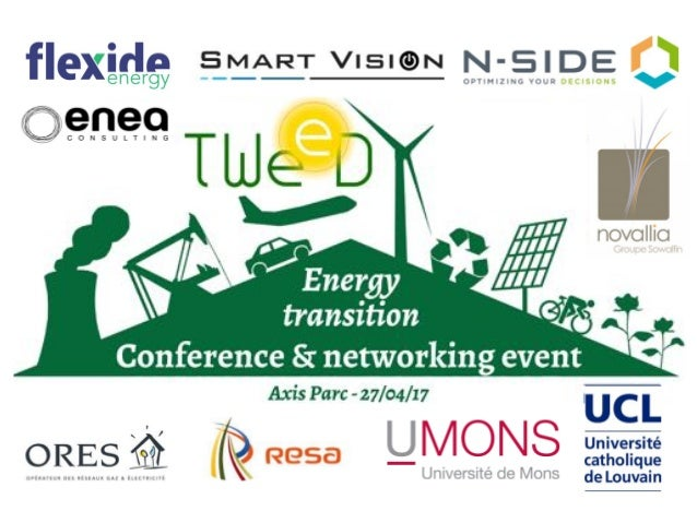ENERGY TRANSITION Conference & networking event 1 • Introduction par le cluster TWEED • Flexibility in Future Energy Syste...