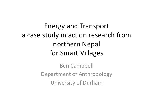 Energy	and	Transport	 a	case	study	in	ac2on	research	from	 northern	Nepal		 for	Smart	Villages	 Ben	Campbell	 Department	o...
