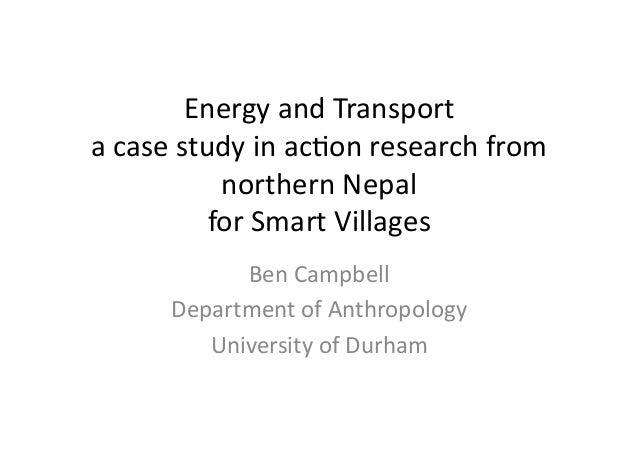 EnergyandTransport acasestudyinac2onresearchfrom northernNepal forSmartVillages BenCampbell Departmento...