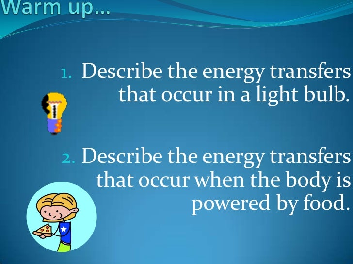 1. Describe the energy transfers      that occur in a light bulb.2. Describe the energy transfers   that occur when the bo...