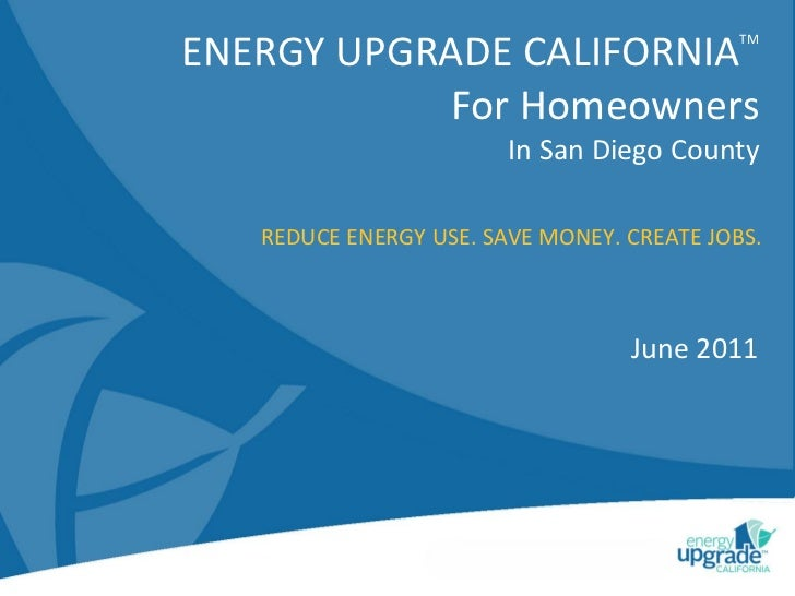 TMENERGY UPGRADE CALIFORNIA            For Homeowners                        In San Diego County   REDUCE ENERGY USE. SAVE...