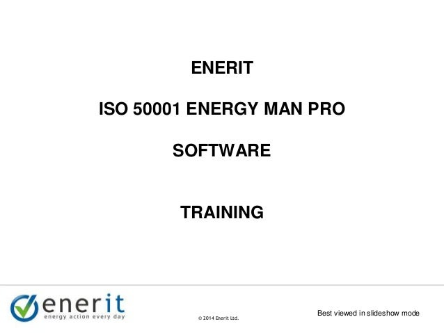 © 2007 Enerit Ltd. © 2014 Enerit Ltd. ENERIT ISO 50001 ENERGY MAN PRO SOFTWARE TRAINING Best viewed in slideshow mode