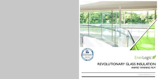 REVOLUTIONARY GLASS INSULATION                 AWARD WINNING FILM                      enerlogicwindowfilms.com.au
