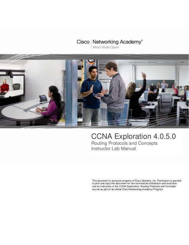 CCNA Exploration 4.0.5.0Routing Protocols and ConceptsInstructor Lab ManualThis document is exclusive property of Cisco Sy...