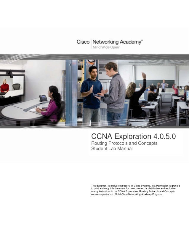 CCNA Exploration 4.0.5.0Routing Protocols and ConceptsStudent Lab ManualThis document is exclusive property of Cisco Syste...