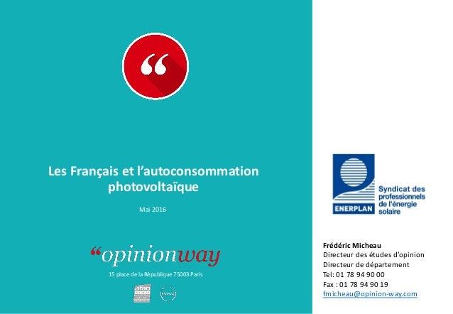 15 place de la République 75003 Paris À : De : Les Français et l'autoconsommation photovoltaïque Mai 2016 Frédéric Micheau...
