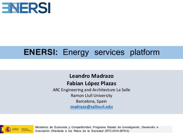 ENERSI: Energy services platform Leandro Madrazo Fabian López Plazas ARC Engineering and Architecture La Salle Ramon Llull...