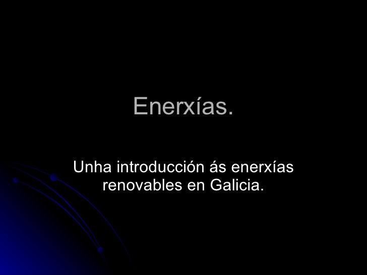 Enerxías. Unha introducción ás enerxías renovables en Galicia.