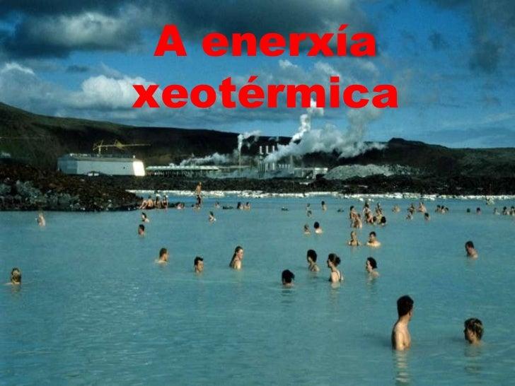 A enerxía xeotérmica
