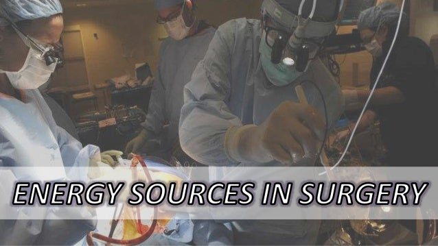 Energy Sources 1. Radiofrequency Electro-surgery • Monopolar cautery • Bipolar cautery 2. Ultrasonic Energy System • Harmo...