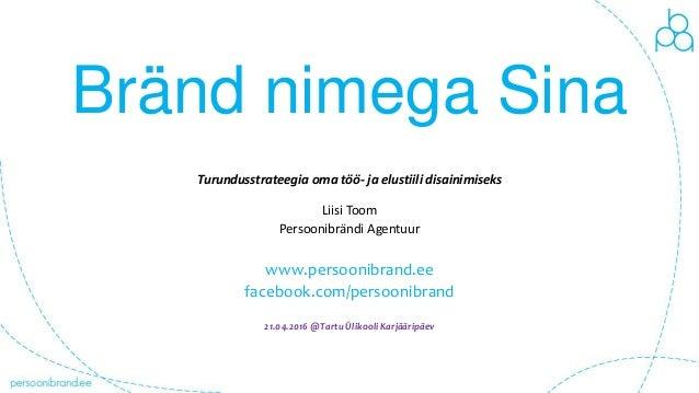 Bränd nimega Sina Turundusstrateegia oma töö- ja elustiili disainimiseks Liisi Toom Persoonibrändi Agentuur www.persoonibr...