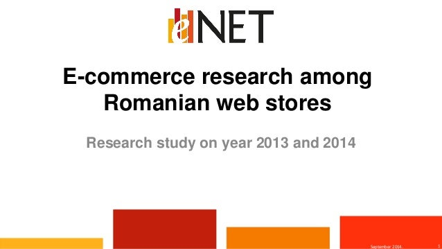 E-commerce research among Romanian web stores  Research study on year 2013 and 2014  1  September 2014.