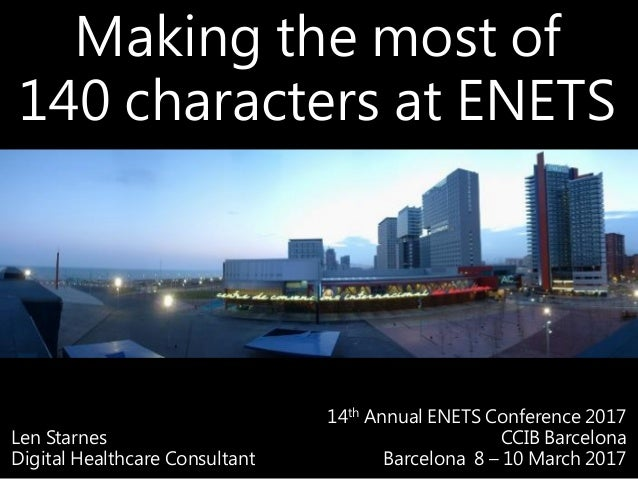 Making the most of 140 characters at ENETS Len Starnes Digital Healthcare Consultant 14th Annual ENETS Conference 2017 CCI...