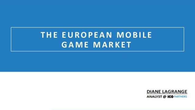 @icodiane Online Games Consulting & Services THE EUROPEAN MOBILE GAME MARKET