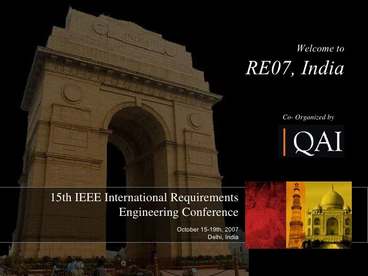 15th IEEE International Requirements Engineering Conference October 15-19th, 2007 Delhi, India Welcome to RE07, India Co- ...