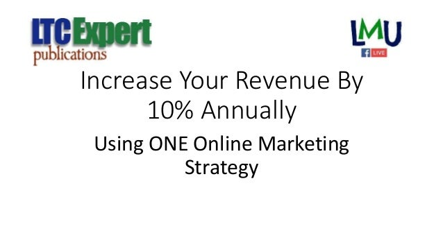 Increase Your Revenue By 10% Annually Using ONE Online Marketing Strategy
