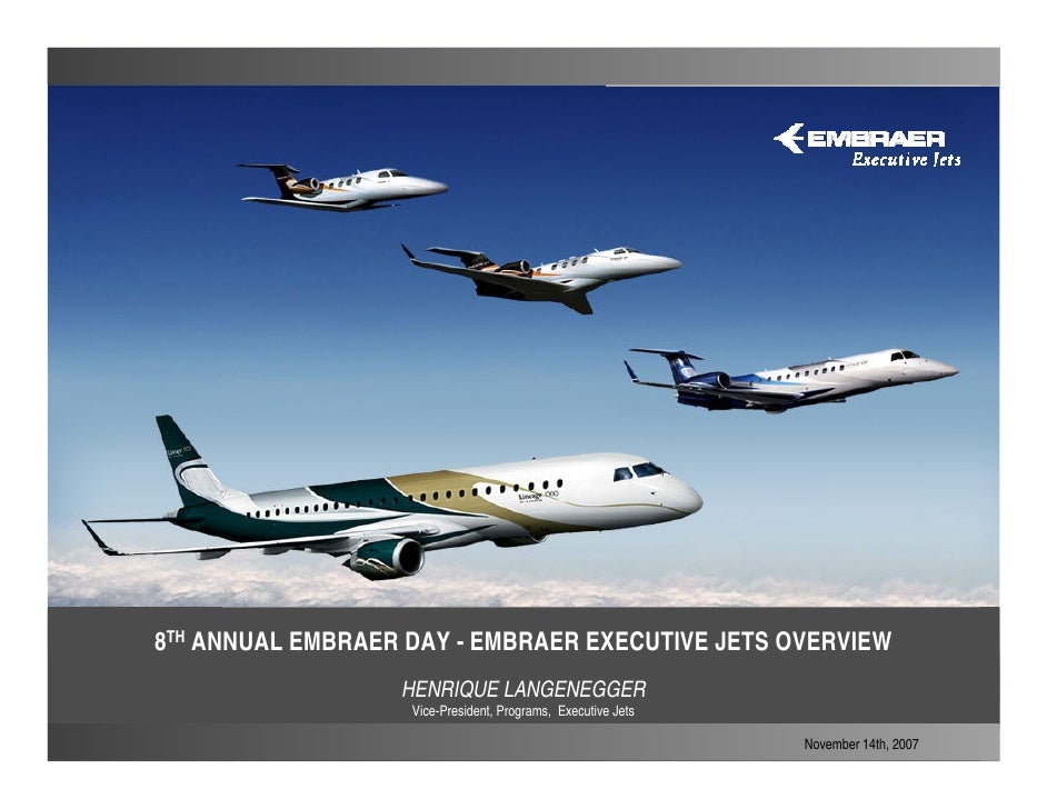 8TH ANNUAL EMBRAER DAY - EMBRAER EXECUTIVE JETS OVERVIEW                   HENRIQUE LANGENEGGER                    Vice-Pr...