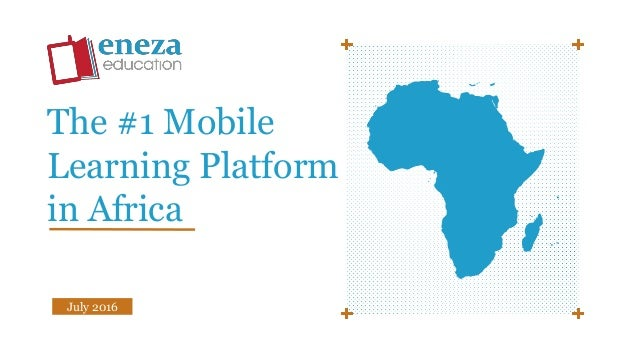 July 2016 The #1 Mobile Learning Platform in Africa